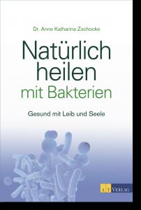 Buch: Natürlich heilen mit Bakterien - Dr. Zschocke